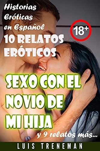 Sexo con el novio de mi hija: 10 relatos eróticos en español (Esposo Cornudo, Esposa caliente, Humillación, Fantasía erótica, Sexo Interracial, parejas liberales, Infidelidad Consentida)