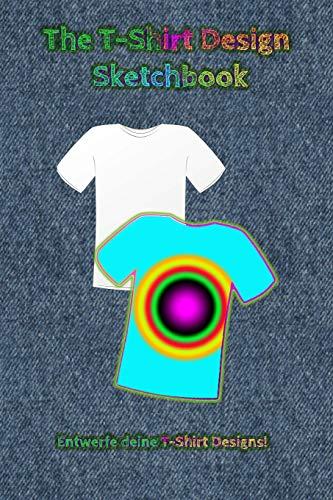 The T-Shirt Design Sketchbook - Entwerfe deine T-Shirt Designs!: Templates für T-Shirt-Designs, nicht nur für Designer! Sammle deine Ideen in diesem Journal