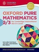 Mathematics for Cambridge International AS & A Level Oxford Pure Mathematics 2 & 3 for Cambridge International AS & A Level (CIE A Level)
