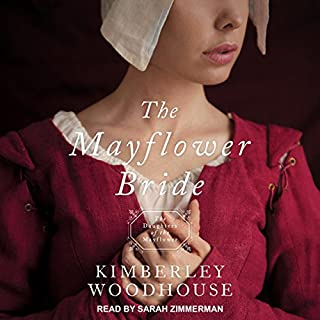 The Mayflower Bride     Daughters of the Mayflower Series, Book 1               By:                                                                                                                                 Kimberley Woodhouse                               Narrated by:                                                                                                                                 Sarah Zimmerman                      Length: 7 hrs and 15 mins     23 ratings     Overall 4.0