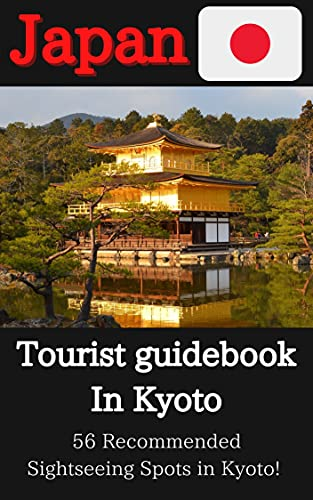 56 Recommended Sightseeing Spots in Kyoto! : Covers everything from world heritage shrines and temples to hidden gems (English Edition)