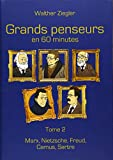Grands penseurs en 60 minutes : Tome 2, Marx, Nietzsche, Freud, Camus, Sartre