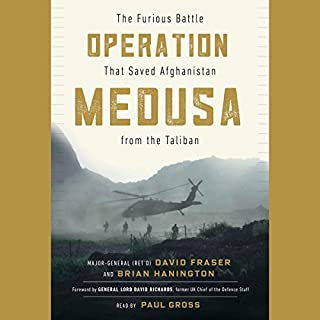 Operation Medusa                   Written by:                                                                                                                                 Major General David Fraser,                                                                                        Brian Hanington,                                                                                        Gen. Lord David Richards                               Narrated by:                                                                                                                                 Paul Gross                      Length: 5 hrs and 33 mins     16 ratings     Overall 4.4