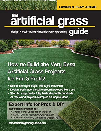 The artificial grass guide: design, estimating, installation and grooming (Lawn and Play Areas)