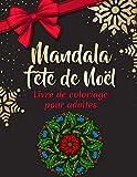 Mandala fête de noël - Livre de coloriage pour adultes: Coloriage mandala adulte zen et anti stress