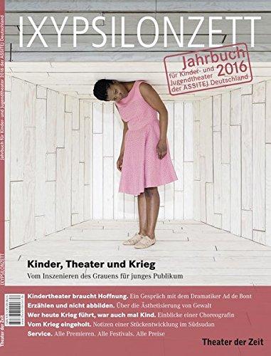 Kinder, Theater und Krieg: Vom Inszenieren des Grauens für junges Publikum (IXYPSILONZETT: Jahrbuch für Kinder- und Jugendtheater 2013)