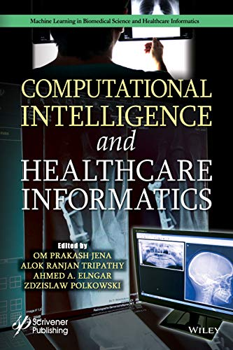 Computational Intelligence and Healthcare Informatics (Machine Learning in Biomedical Science and Healthcare Informatics)