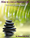 Image of How to Live a Positive Life: The Art of Living Well