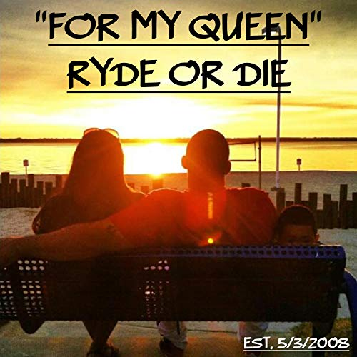 Ryde Or Die (MY QUEEN)