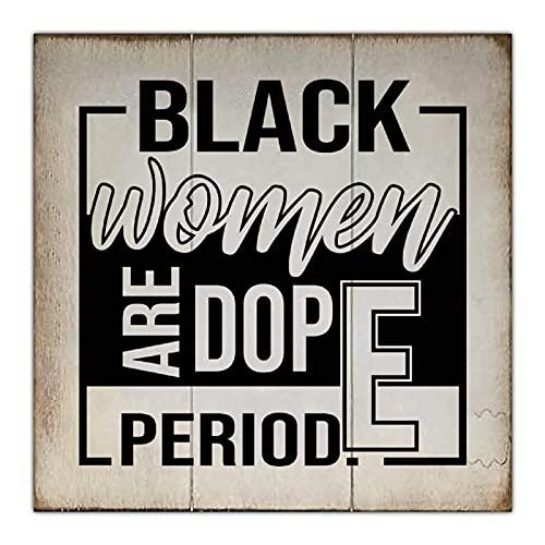 Black Women are Dope Period a 30,5 x 30,5 cm Letrero de madera | Placa de madera para decoración de pared de madera para Navidad, hogar, jardín, cafetería, porche, pared de galería.