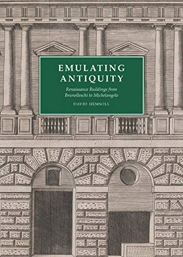 Emulating Antiquity: Renaissance Buildings from Brunelleschi to Michelangelo