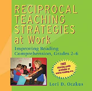 Reciprocal Teaching Strategies at Work: Improving Reading Comprehension, Grades 2-6