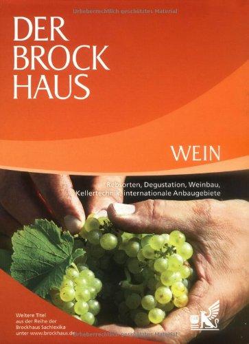 Der Brockhaus Wein: Rebsorten, Degustation, Weinbau, Kellertechnik, internationale Anbaugebiete