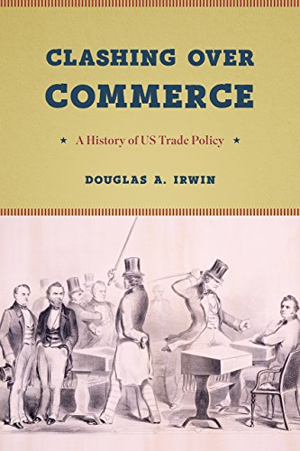 Compare Textbook Prices for Clashing over Commerce: A History of US Trade Policy Markets and Governments in Economic History 1 Edition ISBN 9780226398969 by Irwin, Douglas A.