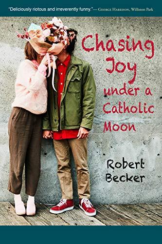 Chasing Joy under a Catholic Moon (English Edition)