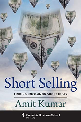 Kumar, A: Short Selling: Finding Uncommon Short Ideas (Columbia Business School Publishing)