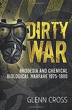 Dirty War: Rhodesia and Chemical Biological Warfare 1975-1980