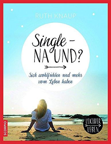 Single – na und?: Sich wohlfühlen und mehr vom Leben haben (Leichter Leben)
