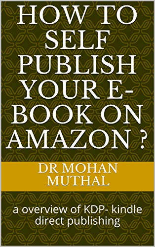 HOW TO SELF PUBLISH YOUR E-BOOK ON AMAZON ?: a overview of KDP- kindle direct publishing (English Edition)