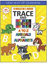 4 Skills in 1 Book: Trace and colour A to z Animals and Alphabets: Fun way of learning, Draw, paint and know AtoZ animal names. (Early Education)