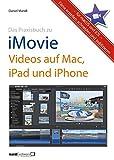 Das Praxisbuch zu iMovie - Videos auf Mac, iPad und iPhone: Filme erstellen, schneiden und publizieren - für macOS und iOS - Daniel Mandl