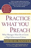 Practice What You Preach: What Managers Must Do to Create a High Achievement Culture