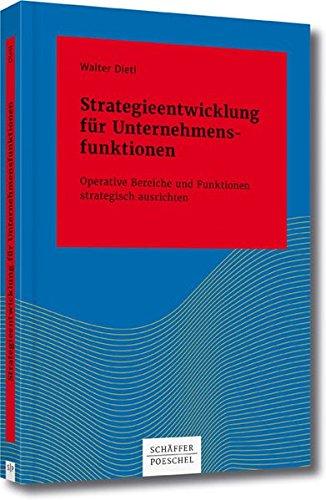 Strategieentwicklung für Unternehmensfunktionen: Operative Bereiche und Funktionen strategisch ausrichten (Systemisches Management)