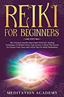 Reiki For Beginners: The Ultimate Step-by-Step Guide With Self-Healing Techniques To Reduce Stress And Anxiety. Unlock The Secrets To Cleanse Your Aura And Useful Tips For Reiki Meditation.