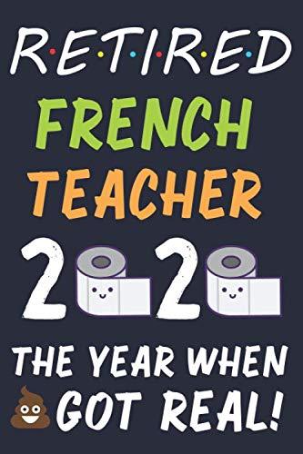 Retired French Teacher 2020: Funny Teacher Retiring Gift | Retirement Gifts For French Teachers | Lined Notebook Journal For Notes| Humorous Teacher ... Student | Quarantine Retirement Gift 2020
