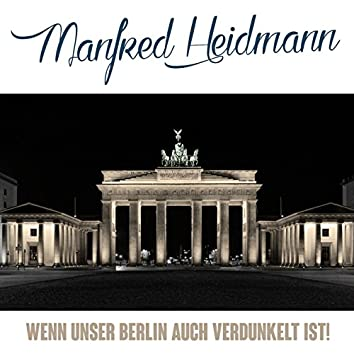 Wenn unser Berlin auch verdunkelt Ist!