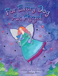 For Every Dog An Angel by Christine Davis