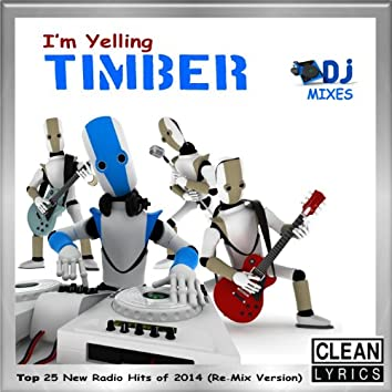 I'm Yelling Timber (Top 25 New Radio Hits of 2014) [Re-Mix Version]