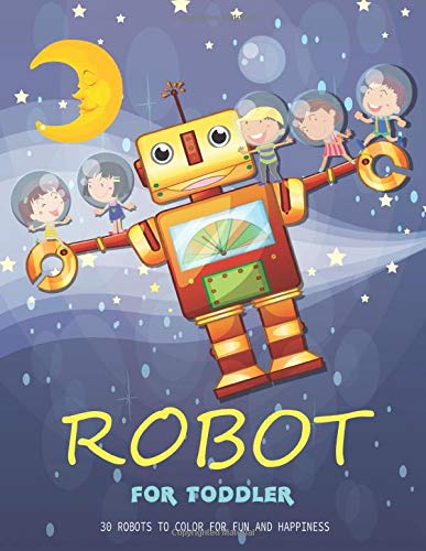 Robot for Toddler: 30 Robots to Color for Fun and Happiness