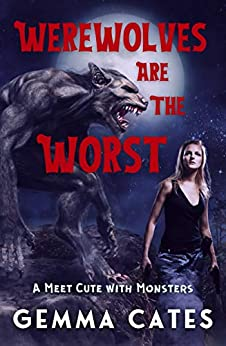 Werewolves Are the Worst: A sexy, kick-butt tale of romance (Meet Cute with Monsters) by [Gemma Cates]
