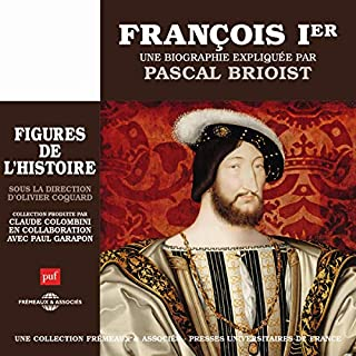 François Ier, une biographie expliquée     Les figures de l'histoire              Written by:                                                                                                                                 Pascal Brioist                               Narrated by:                                                                                                                                 Pascal Brioist                      Length: 4 hrs and 14 mins     Not rated yet     Overall 0.0