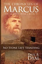 The Chronicles of Marcus, Son of Simon Peter: Book IV: No Stone Left Standing
