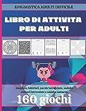 Libro di attività per adulti: Enigmistica adulti difficile | 160 giochi divertenti e rila...