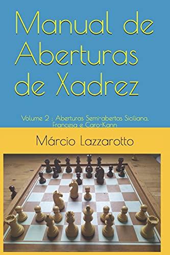 Manual de Aberturas de Xadrez: Volume 2 : Aberturas Semi-abertas Siciliana, Francesa e Caro-Kann