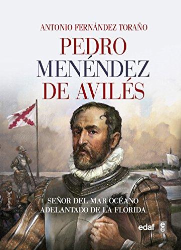 PEDRO MENÉNDEZ DE AVILÉS. SEÑOR DEL OCÉANO, ADELANTADO DE LA FLORIDA. (Crónicas de la Historia)