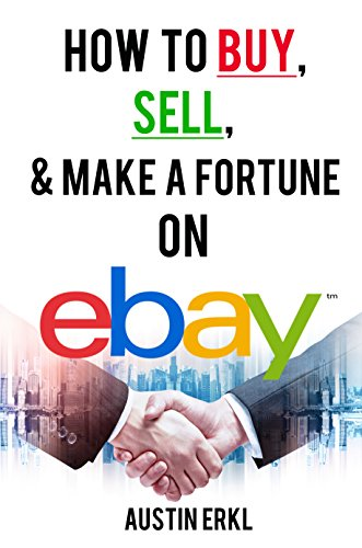 Amazon Com How To Buy Sell And Make A Fortune On Ebay Make Money Online From Home On Ebay Ebook Erkl Austin Kindle Store