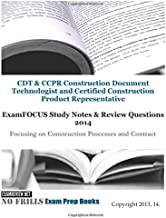 CDT & CCPR Construction Document Technologist and Certified Construction Product Representative ExamFOCUS Study Notes & Review Questions 2014: Focusing on Construction Processes and Contract