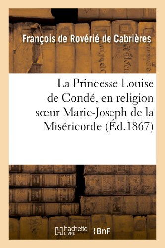 La Princesse Louise de Condé, en religion soeur Marie-Joseph de la Miséricorde