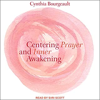 Centering Prayer and Inner Awakening                   Written by:                                                                                                                                 Cynthia Bourgeault                               Narrated by:                                                                                                                                 Siiri Scott                      Length: 6 hrs and 50 mins     2 ratings     Overall 5.0