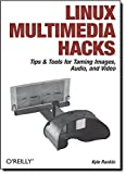 Linux Multimedia Hacks: Tips & Tools for Taming Images, Audio, and Video - Kyle Rankin