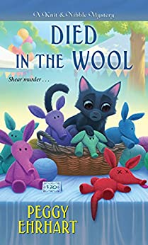 Died in the Wool (A Knit & Nibble Mystery Book 2) by [Peggy Ehrhart]