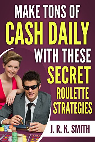 MAKE TONS OF CASH DAILY WITH THESE SECRET ROULETTE STRATEGIES (English Edition)