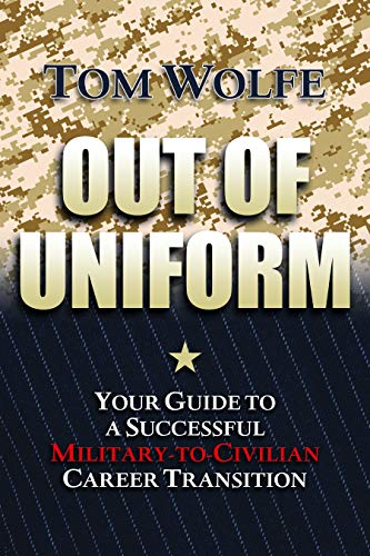 Out Of Uniform Your Guide To A Successful Military To Civilian Career Transition
