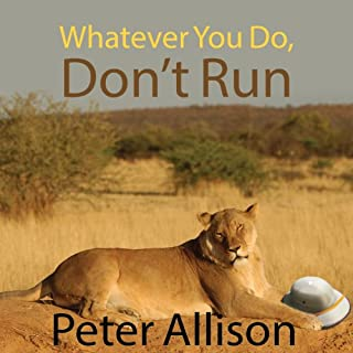 Whatever You Do, Don't Run     True Tales of a Botswana Safari Guide              By:                                                                                                                                 Peter Allison                               Narrated by:                                                                                                                                 Antony Ferguson                      Length: 6 hrs and 45 mins     945 ratings     Overall 4.2