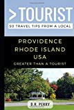 Greater Than a Tourist- Providence Rhode Island USA: 50 Travel Tips from a Local