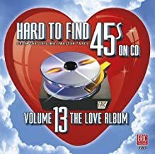 Hard To Find 45s On CD Volume 13 (The Love Album) by Various Artists (2012-05-04)